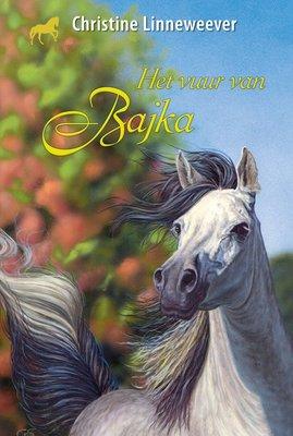 Het vuur van Bajka ( Gouden paarden serie, Christine Linneweever )